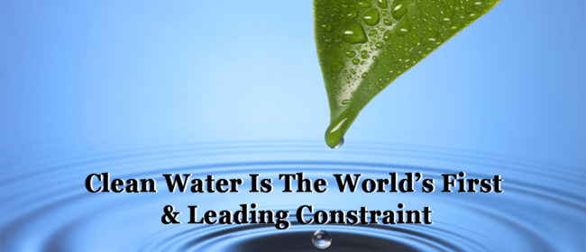 Clean Water Is The World's First & Leading Constraint