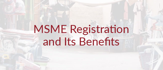 Top Benefits of Getting Your MSME Business Registered